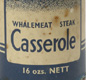 We don't eat whales today, but in wartime whale meat was sold as a substitute for other meat and fish. This tin of whale casserole was ready to heat